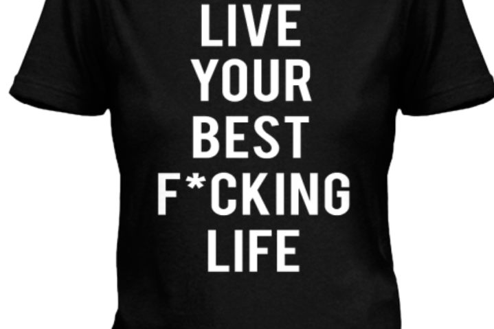2018…Live Your Best F*cking Life!!!